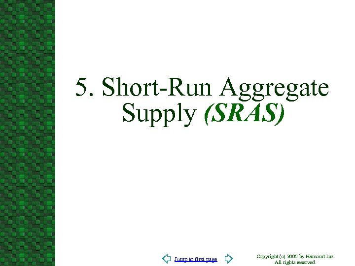 5. Short-Run Aggregate Supply (SRAS) Jump to first page Copyright (c) 2000 by Harcourt