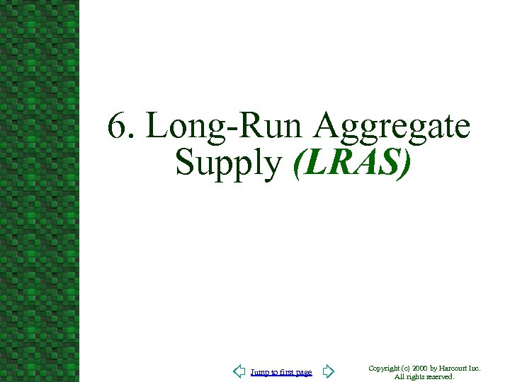 6. Long-Run Aggregate Supply (LRAS) Jump to first page Copyright (c) 2000 by Harcourt