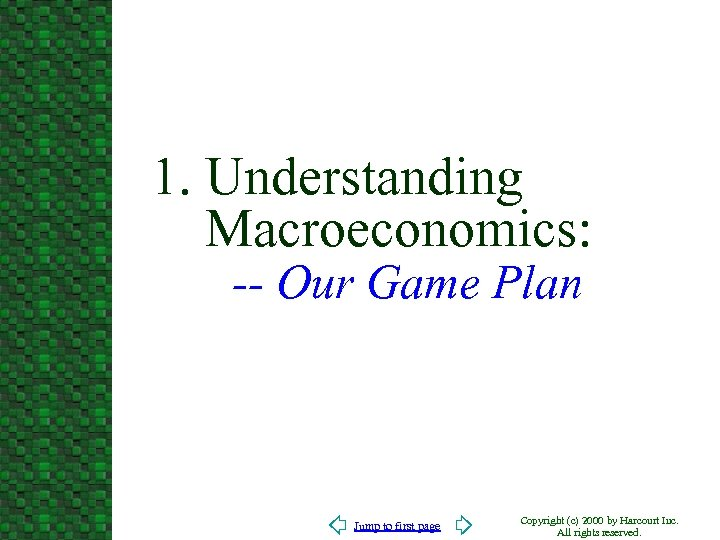 1. Understanding Macroeconomics: -- Our Game Plan Jump to first page Copyright (c) 2000