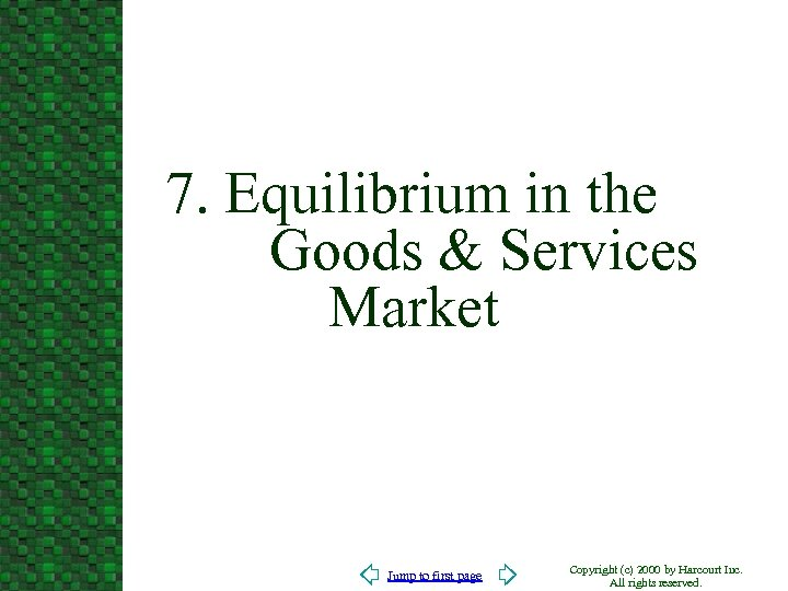 7. Equilibrium in the Goods & Services Market Jump to first page Copyright (c)