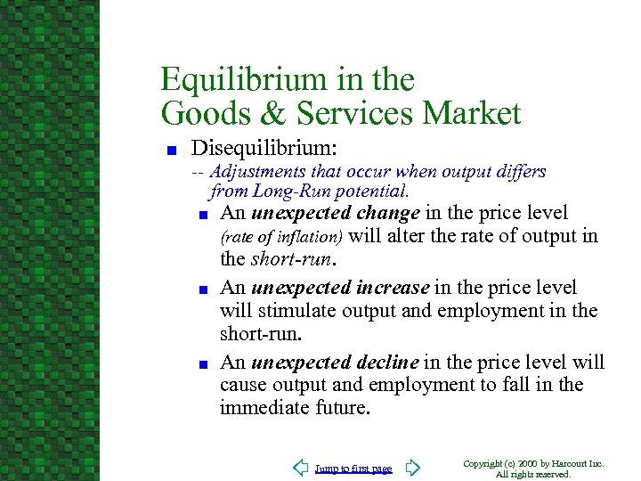 Equilibrium in the Goods & Services Market n Disequilibrium: -- Adjustments that occur when