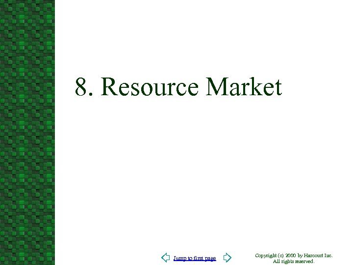 8. Resource Market Jump to first page Copyright (c) 2000 by Harcourt Inc. All