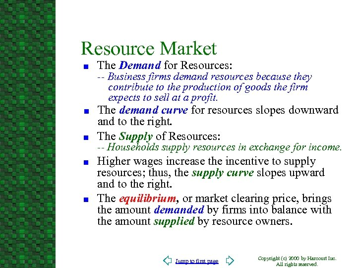 Resource Market n n n The Demand for Resources: -- Business firms demand resources