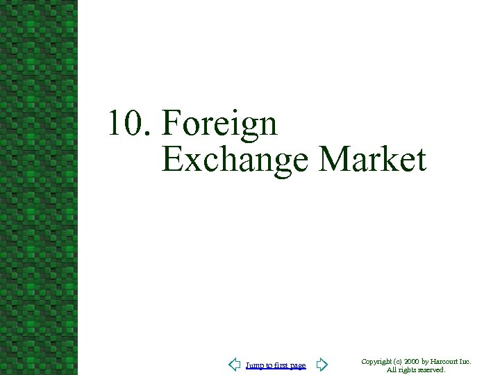 10. Foreign Exchange Market Jump to first page Copyright (c) 2000 by Harcourt Inc.