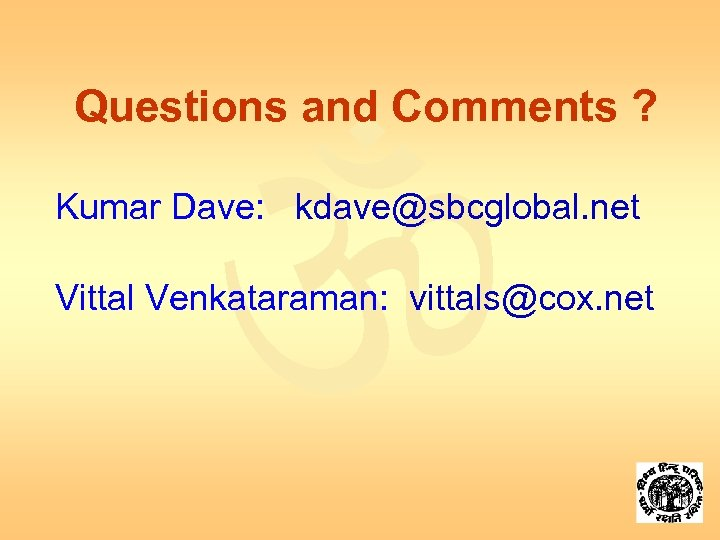Questions and Comments ? Kumar Dave: kdave@sbcglobal. net Vittal Venkataraman: vittals@cox. net