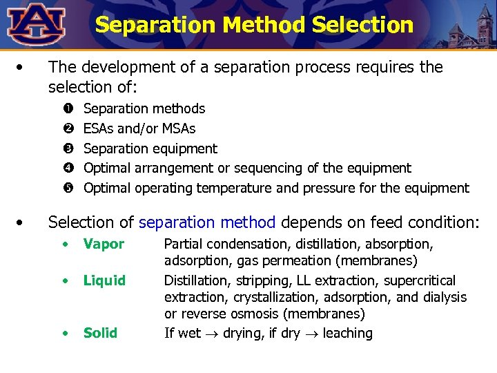 Separation Method Selection • The development of a separation process requires the selection of: