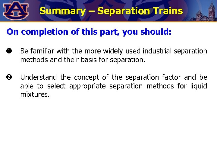 Summary – Separation Trains On completion of this part, you should: Be familiar with