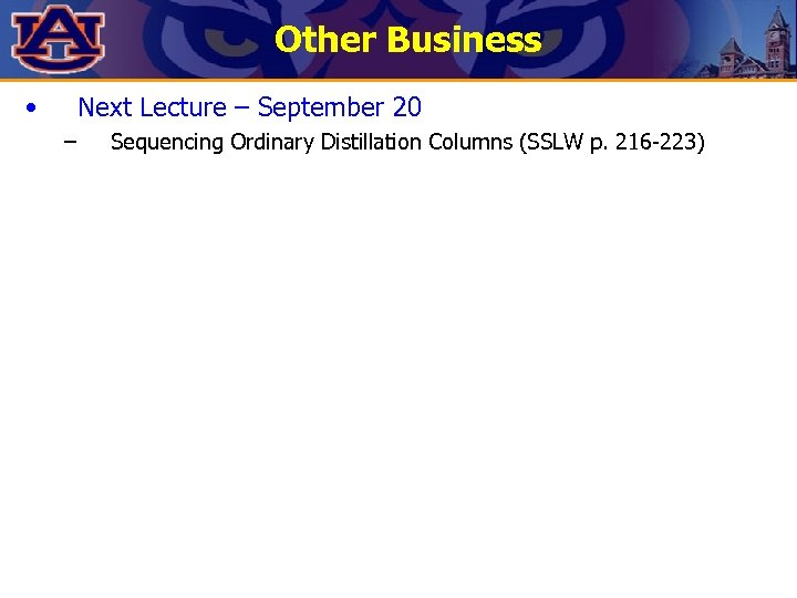 Other Business • Next Lecture – September 20 – Sequencing Ordinary Distillation Columns (SSLW