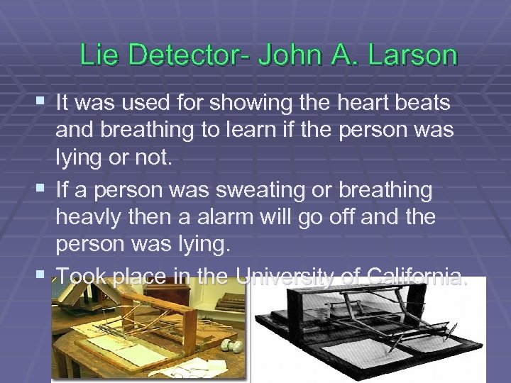 Lie Detector- John A. Larson § It was used for showing the heart beats