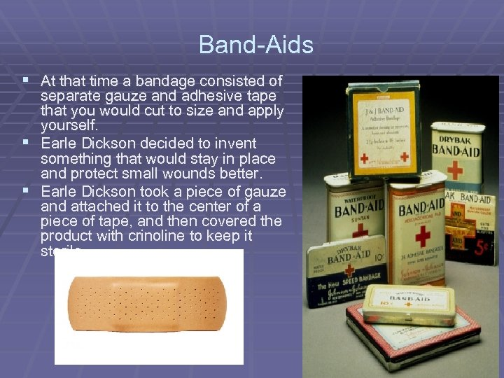 Band-Aids § At that time a bandage consisted of separate gauze and adhesive tape