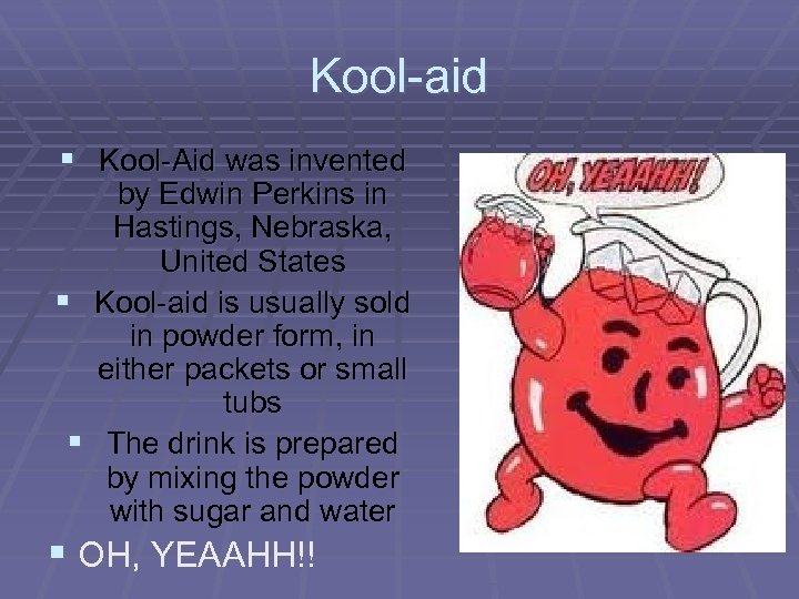 Kool-aid § Kool-Aid was invented by Edwin Perkins in Hastings, Nebraska, United States §