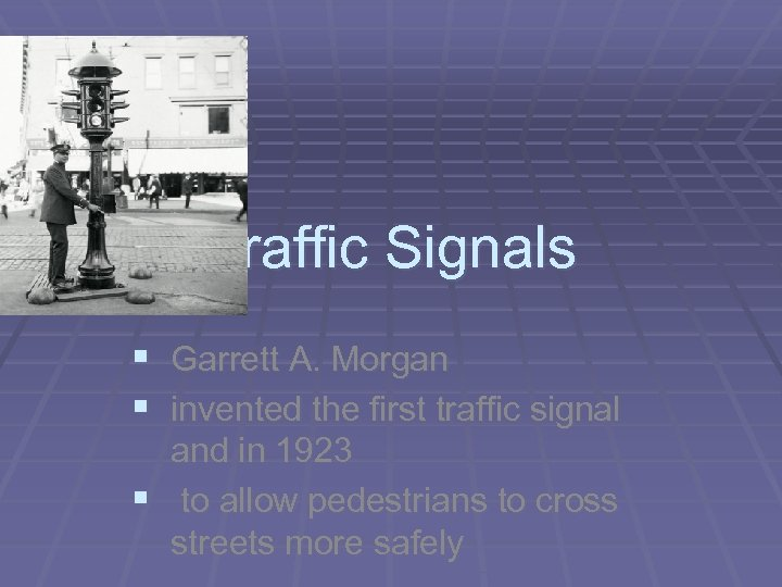 Traffic Signals § Garrett A. Morgan § invented the first traffic signal and in