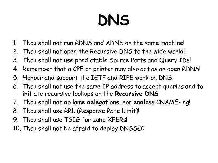 DNS 1. 2. 3. 4. 5. 6. Thou shall not run RDNS and ADNS