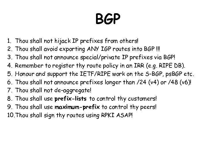 BGP 1. Thou shall not hijack IP prefixes from others! 2. Thou shall avoid