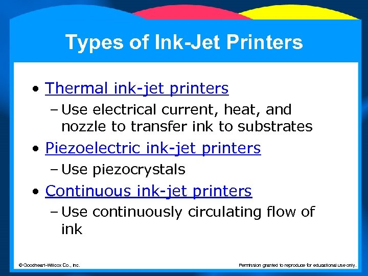 Types of Ink-Jet Printers • Thermal ink-jet printers – Use electrical current, heat, and