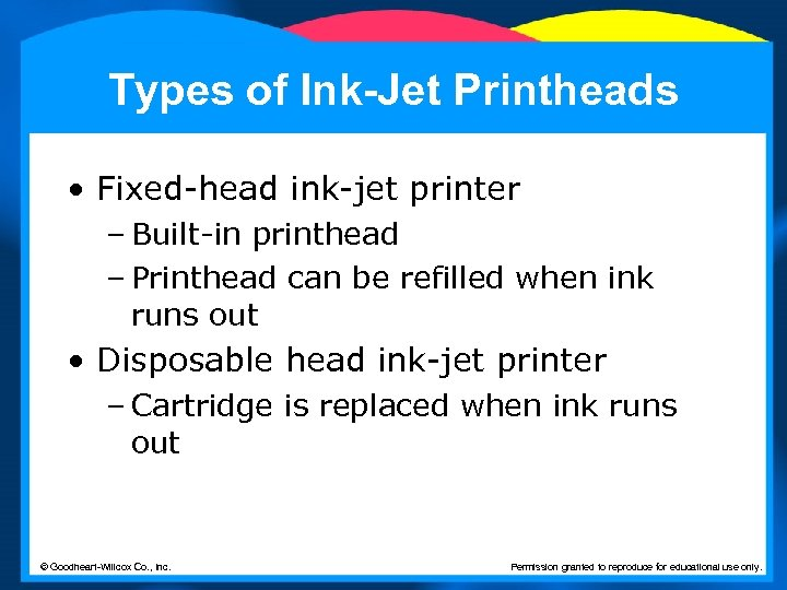 Types of Ink-Jet Printheads • Fixed-head ink-jet printer – Built-in printhead – Printhead can