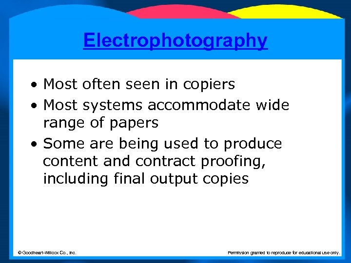 Electrophotography • Most often seen in copiers • Most systems accommodate wide range of