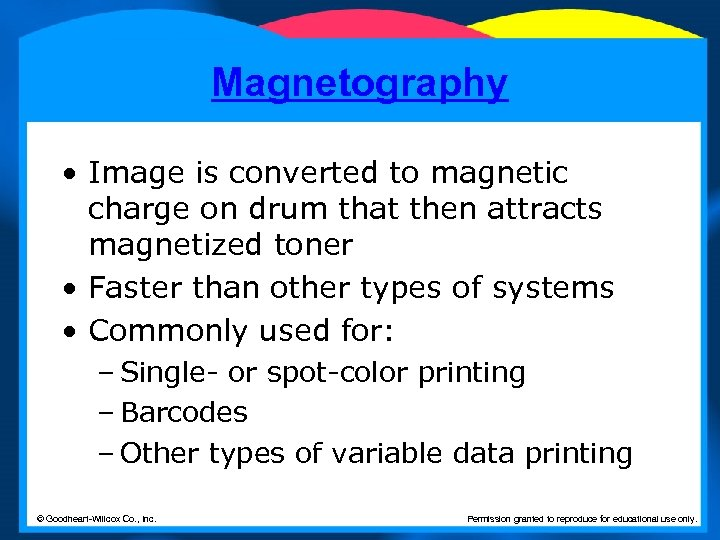 Magnetography • Image is converted to magnetic charge on drum that then attracts magnetized