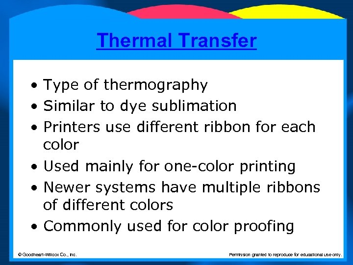 Thermal Transfer • Type of thermography • Similar to dye sublimation • Printers use
