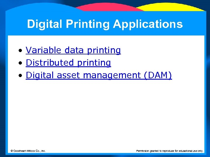 Digital Printing Applications • Variable data printing • Distributed printing • Digital asset management