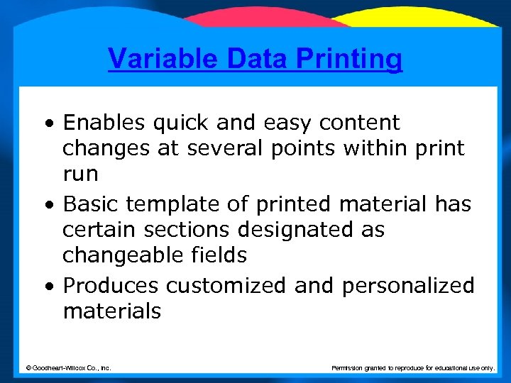 Variable Data Printing • Enables quick and easy content changes at several points within