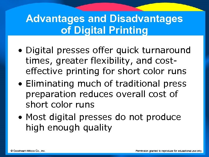 Advantages and Disadvantages of Digital Printing • Digital presses offer quick turnaround times, greater