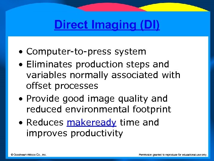 Direct Imaging (DI) • Computer-to-press system • Eliminates production steps and variables normally associated