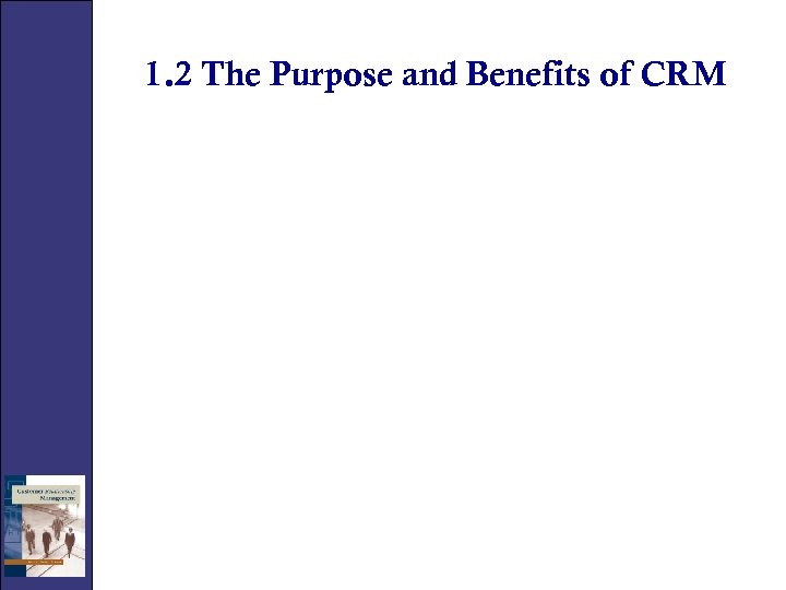 1. 2 The Purpose and Benefits of CRM