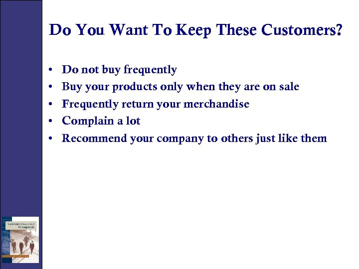 Do You Want To Keep These Customers? • • • Do not buy frequently