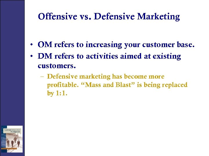 Offensive vs. Defensive Marketing • OM refers to increasing your customer base. • DM