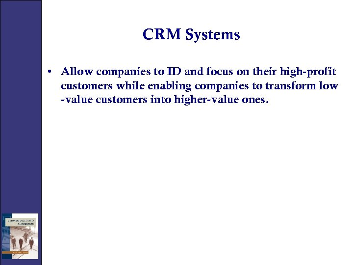 CRM Systems • Allow companies to ID and focus on their high-profit customers while