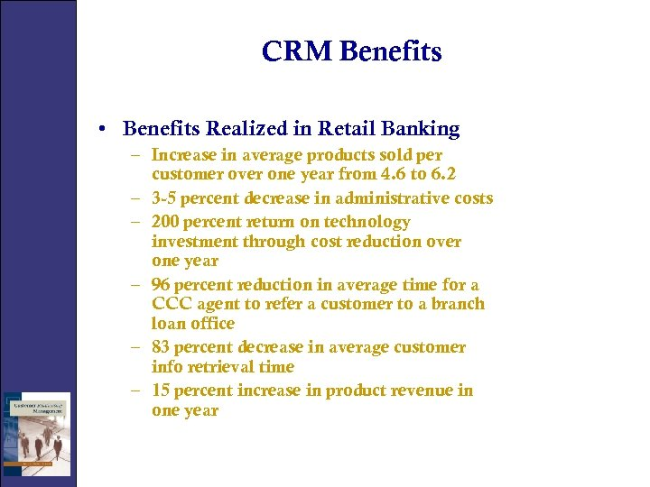 CRM Benefits • Benefits Realized in Retail Banking – Increase in average products sold