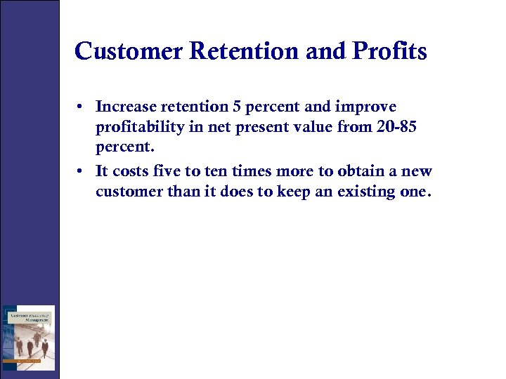 Customer Retention and Profits • Increase retention 5 percent and improve profitability in net