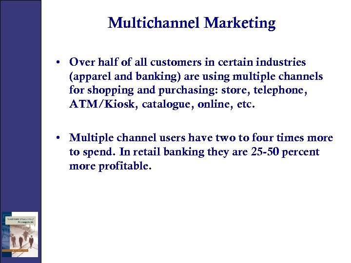 Multichannel Marketing • Over half of all customers in certain industries (apparel and banking)