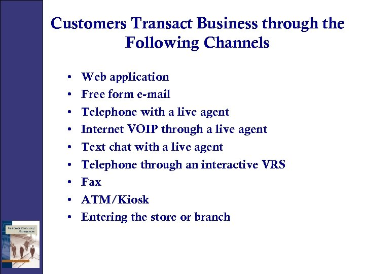 Customers Transact Business through the Following Channels • • • Web application Free form