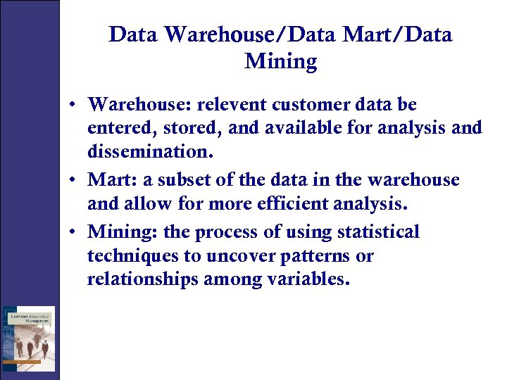 Data Warehouse/Data Mart/Data Mining • Warehouse: relevent customer data be entered, stored, and available