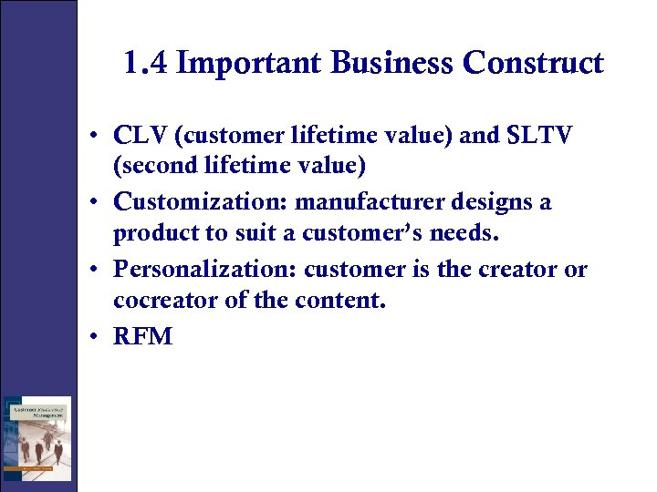 1. 4 Important Business Construct • CLV (customer lifetime value) and SLTV (second lifetime