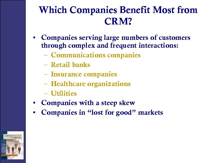 Which Companies Benefit Most from CRM? • Companies serving large numbers of customers through