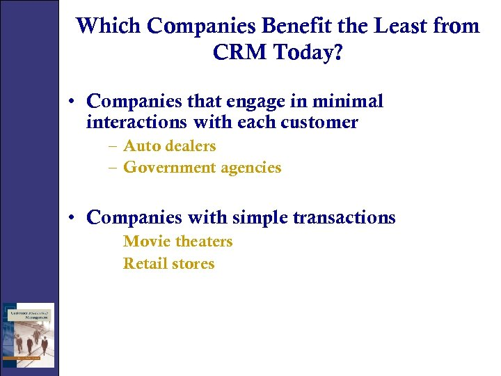 Which Companies Benefit the Least from CRM Today? • Companies that engage in minimal