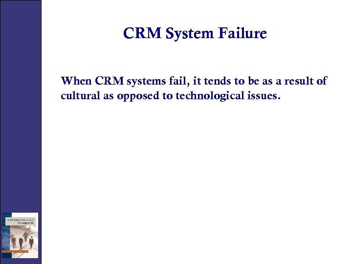 CRM System Failure When CRM systems fail, it tends to be as a result