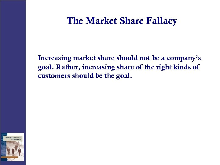 The Market Share Fallacy Increasing market share should not be a company's goal. Rather,