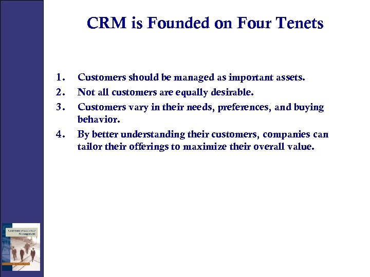CRM is Founded on Four Tenets 1. 2. 3. 4. Customers should be managed