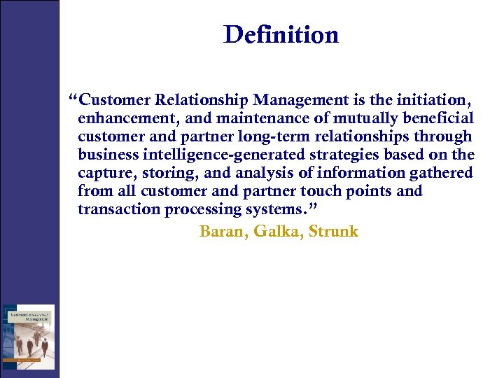 """Definition """"Customer Relationship Management is the initiation, enhancement, and maintenance of mutually beneficial customer"""