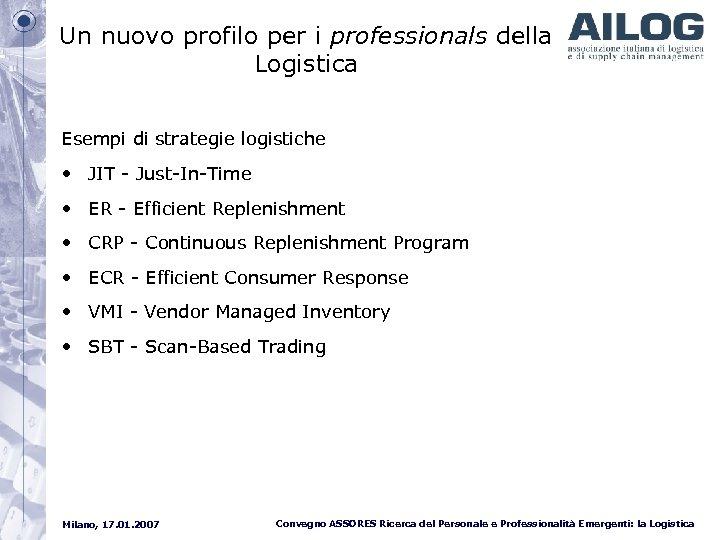 Un nuovo profilo per i professionals della Logistica Esempi di strategie logistiche • JIT