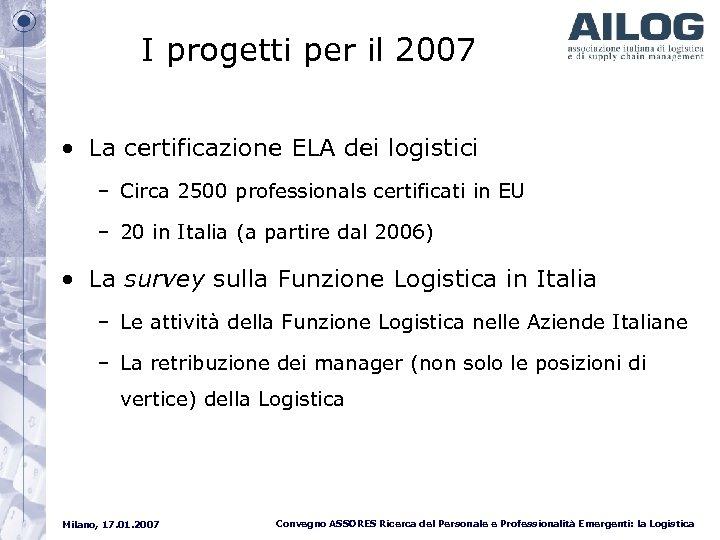 I progetti per il 2007 • La certificazione ELA dei logistici – Circa 2500