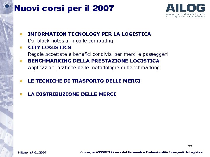 Nuovi corsi per il 2007 INFORMATION TECNOLOGY PER LA LOGISTICA Dal block notes al