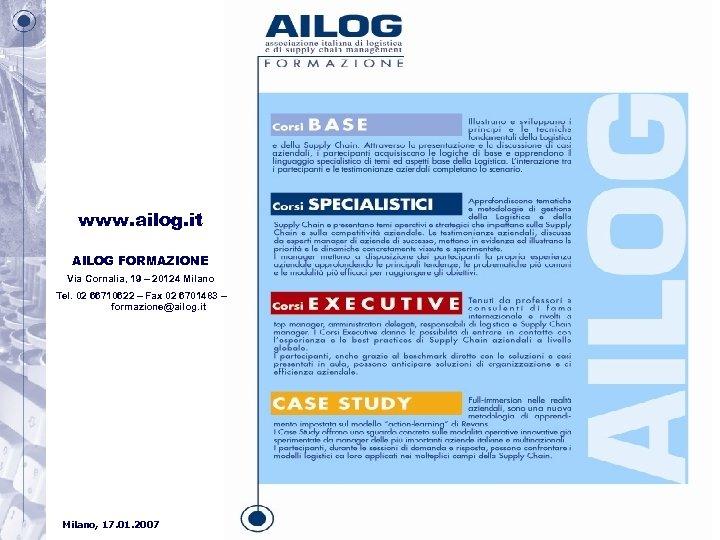 www. ailog. it AILOG FORMAZIONE Via Cornalia, 19 – 20124 Milano Tel. 02 66710622