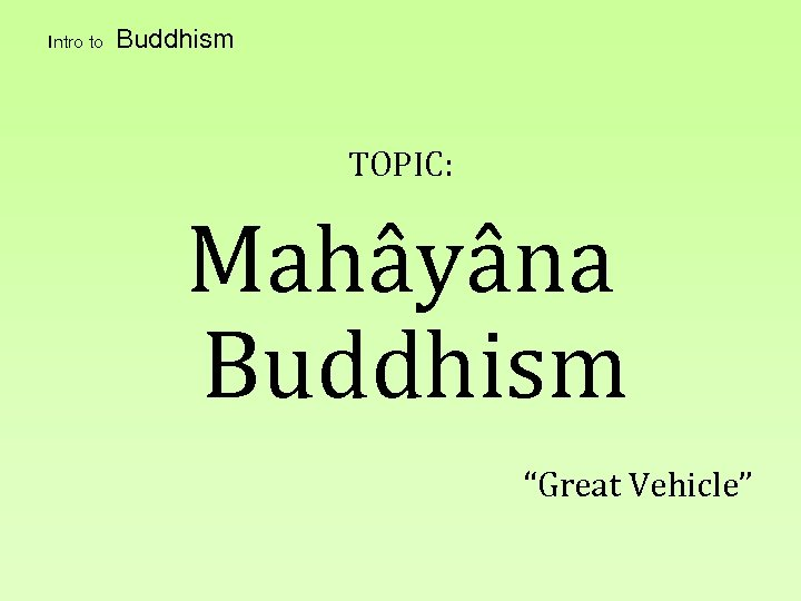 "Intro to Buddhism TOPIC: Mahâyâna Buddhism ""Great Vehicle"""