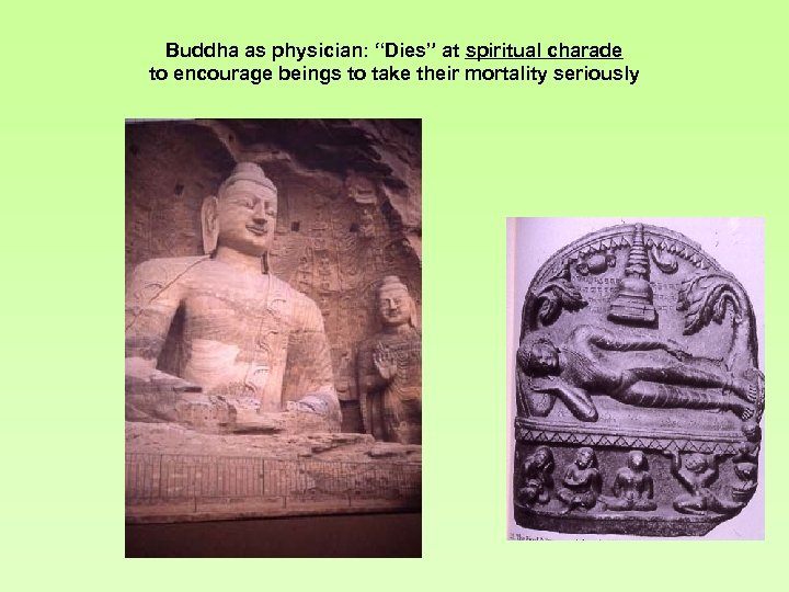 "Buddha as physician: ""Dies"" at spiritual charade to encourage beings to take their mortality"
