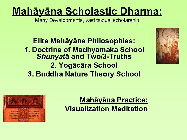 Mahāyāna Scholastic Dharma: Many Developments, vast textual scholarship Elite Mahāyāna Philosophies: 1. Doctrine of